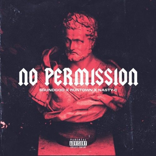 RUNTOWN – NO PERMISSION FT. NASTY C