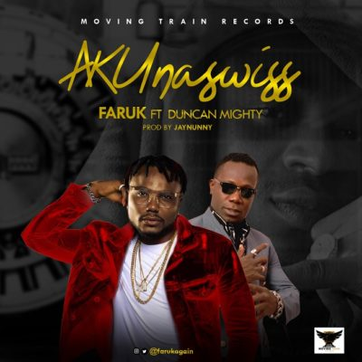 "Faruk – ""AKUnaswiss"" ft. Duncan Mighty"