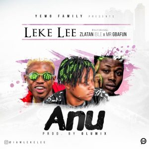 Leke Lee – Anu Ft Zlatan Ibile And Gbafun - Download Latest
