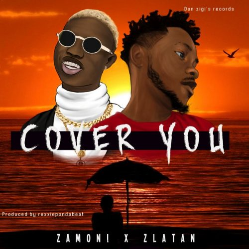 [Music] Zamoni x Zlatan – Cover You