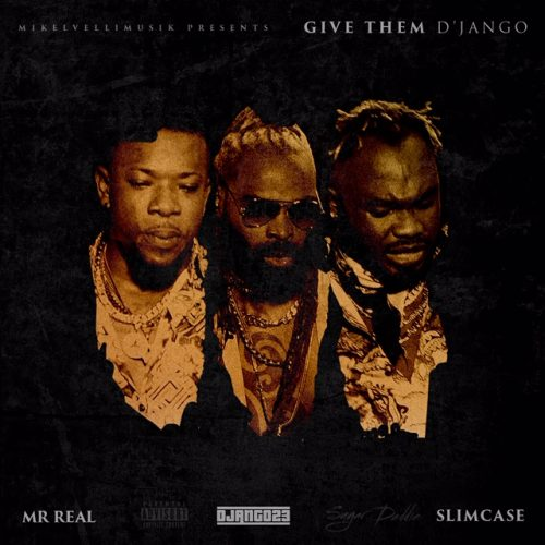 D'Jango Ft Slimcase & Mr.Real – Give Them
