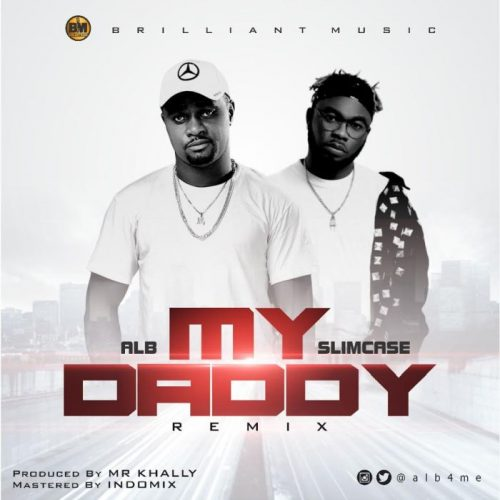 [Music] ALB Ft. Slimcase – My Daddy (Remix)