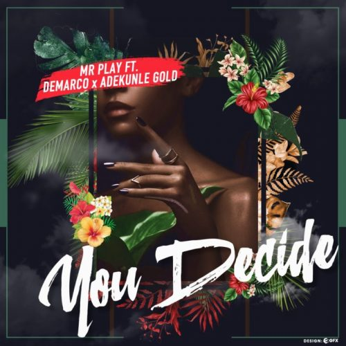 Mr Play ft. Demarco X Adekunle Gold – You Decide