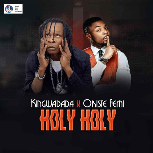 King Wadada ft. Oritse Femi – Holy Holy
