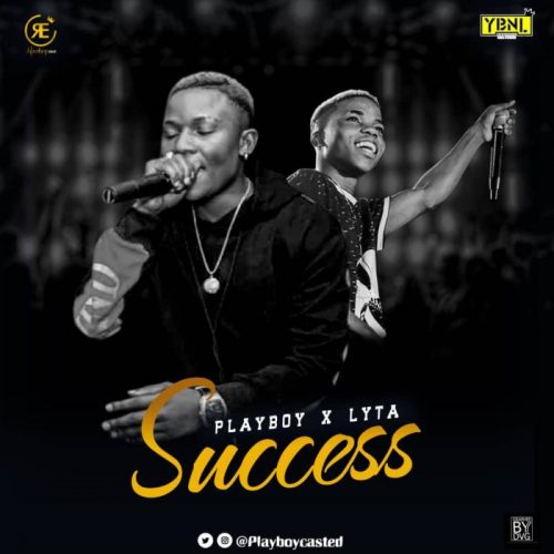 [Music] PlayBoy X Lyta – Success