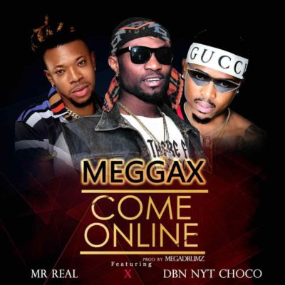 "Meggax – ""Come Online"" ft. Mr Real & DBN NYT Choco"