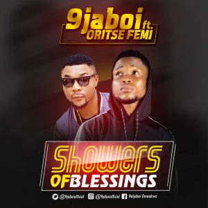 9jaBoi Ft Oritse Femi – Showers Of Blessings