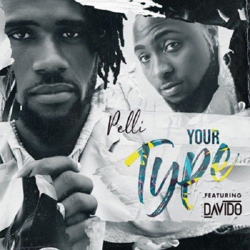 PELLI – YOUR TYPE FT. DAVIDO