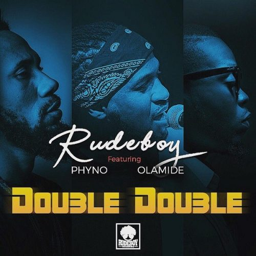 Rudeboy – Double Double ft. Phyno & Olamide