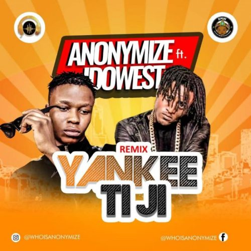 Anonymize Ft. Idowest – Yankee Ti Ji (Remix)