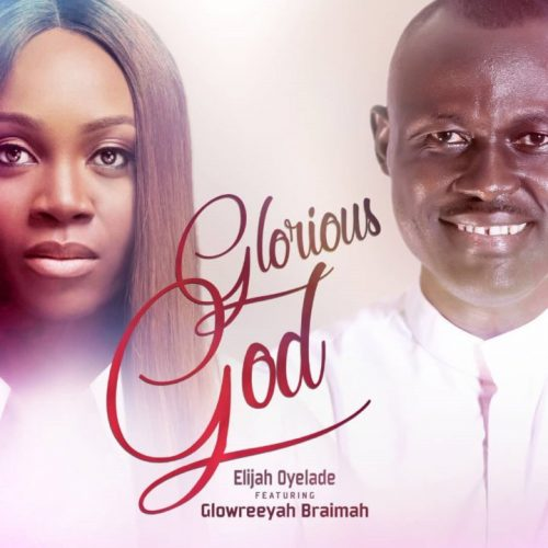 GOSPEL MUSIC: Elijah Oyelade feat. Glowreeyah Braimah – Show Us Your Glory (Remix)