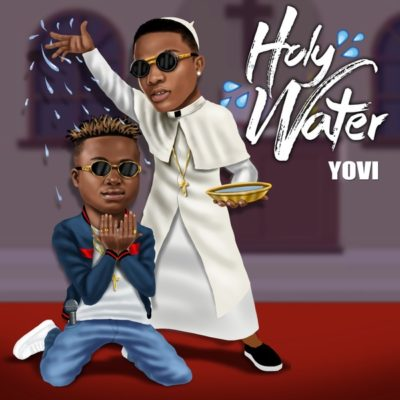 "Yovi – ""Holy Water"" ft. Wizkid"