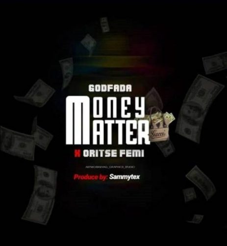 MP3: Godfada – Money Matter ft Oritsefemi