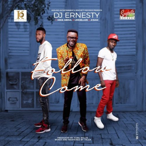 DJ Ernesty feat. Mike Abdul, Limoblaze, A'dam – Follow Come