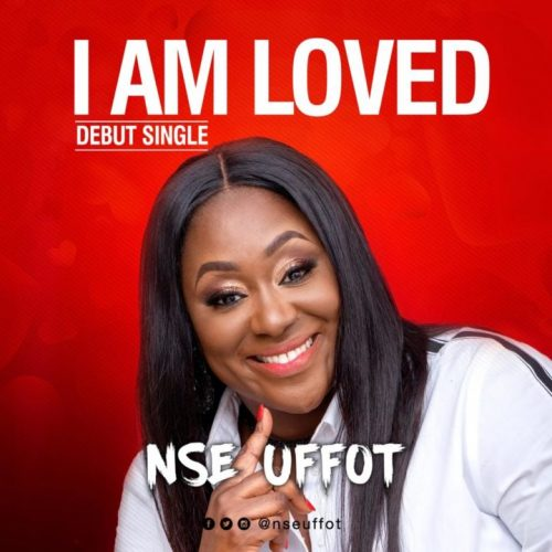 Nse Uffot – I Am Loved