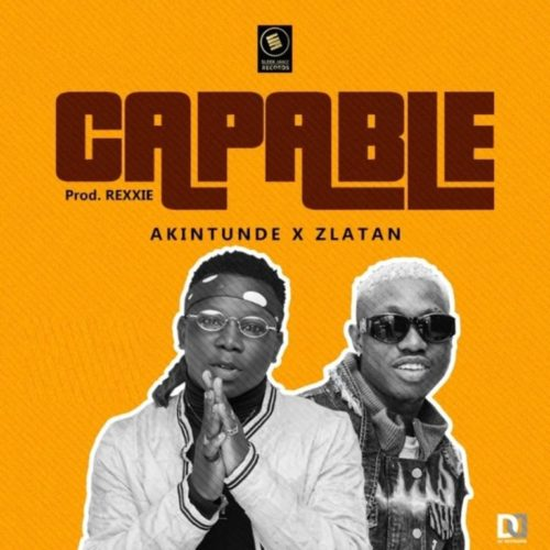 "Akintunde – ""Capable"" ft. Zlatan"