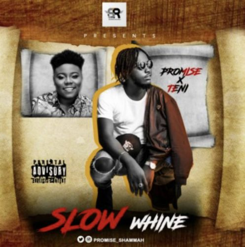 Promise x Teni – Slow Whine (Prod. By Bahdman Clarke)