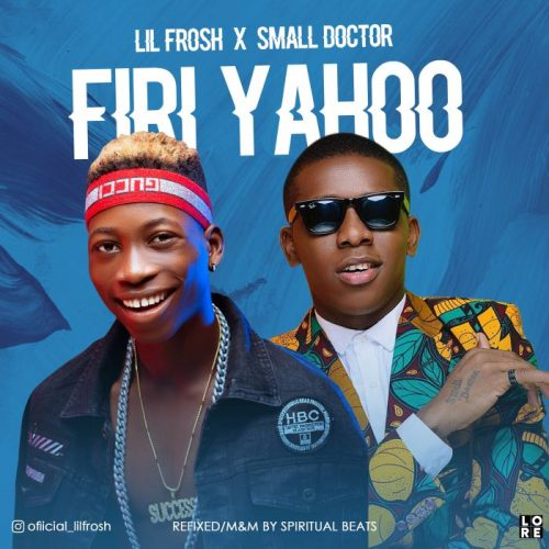 [Music] Lil Frosh x Small Doctor – Firi Yahoo