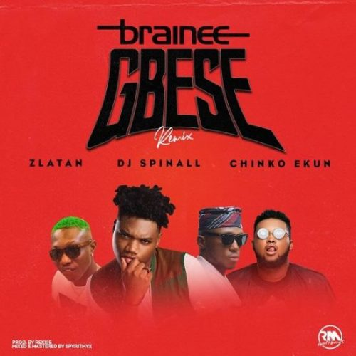Brainee – Gbese (Remix) ft. Zlatan Ibile, Chinko Ekun & DJ Spinall
