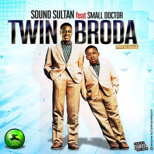 "Sound Sultan – ""Twin Broda"" ft. Small Doctor"