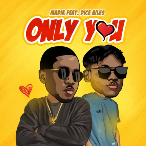 """Madik – """"Only You"""" ft. Dice Ailes"""