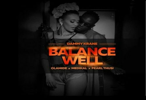 "[Video] Dammy Krane – ""Balance Well"" ft. Olamide x Medikal x Pearl Thusi"