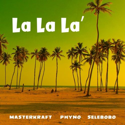 Download Mp3 : MASTERKRAFT – LA LA LA FT. PHYNO, SELEBOBO