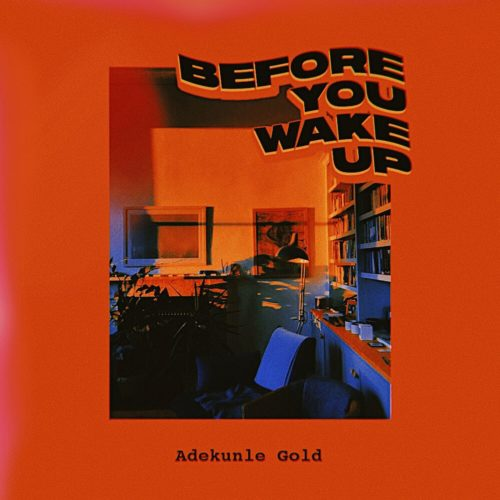 "Adekunle Gold – ""Before You Wake Up"""
