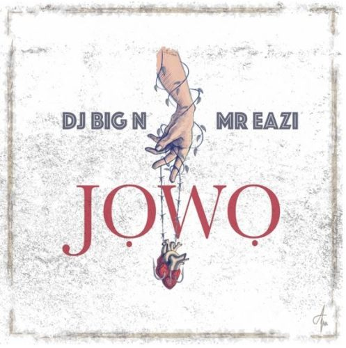 "Download Mp3: DJ Big N ft. Mr Eazi – ""Jowo"""