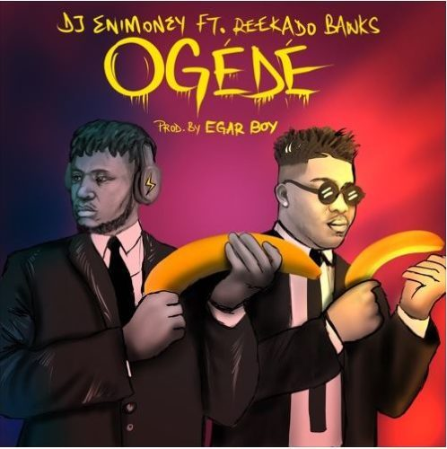 "Download Mp3: DJ Enimoney x Reekado Banks – ""Ogede"""