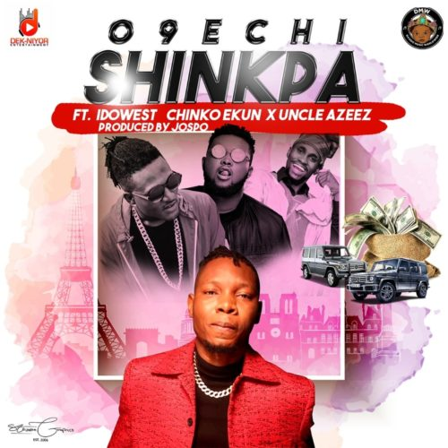 "New Music: O9echi – ""Shinkpa"" f. Idowest, Chinko Ekun X Uncle Azeez"