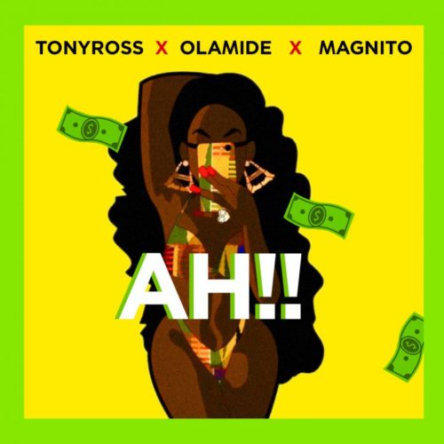 "Hot Mp3: Tony Ross x Olamide x Magnito – ""Ah!!"""