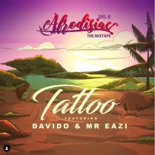 "Del B – ""Tattoo"" ft. Davido x Mr Eazi"