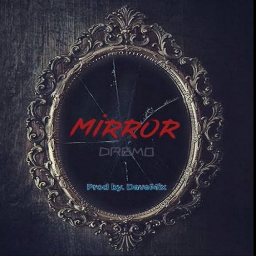 Download Mp3: DREMO – MIRROR (PROD. DAVE MIX)