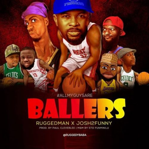 "Download Mp3: Ruggedman x Josh2Funny – ""All My Guys Are Ballers"""