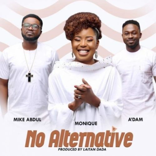 "New Music: MoniQue – ""No Alternative"" ft. A'dam, Mike Abdul"