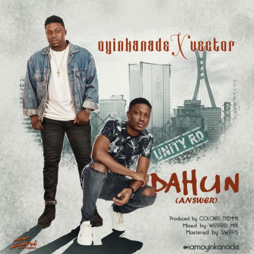 New Music: Oyinkanade X Vector – Dahun (Answer)