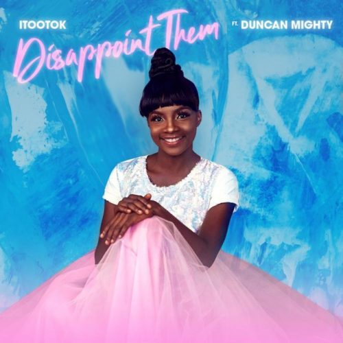 Download Mp3: iTooTok ft. Duncan Mighty – Disappoint Them