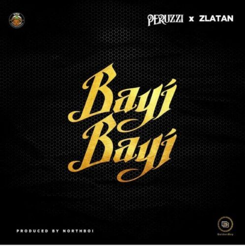 "Hot Mp3: Peruzzi x Zlatan – ""Bayi Bayi"""