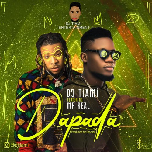 "Download Mp3: DJ Tiami x Mr Real – ""Dapada"""