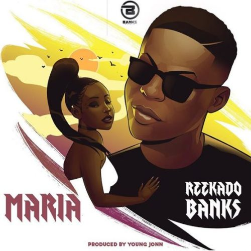 "New Music: Reekado Banks – ""Maria"" (Prod. By Young John)"