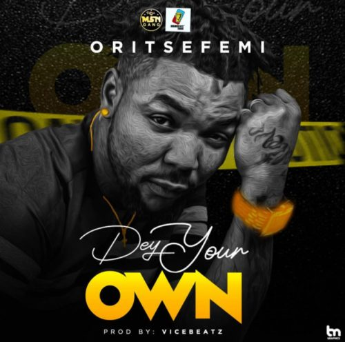 Hot Mp3: Oritse Femi – Dey Your Own