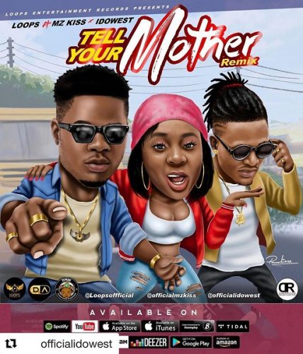 LOOPS – TELL YOUR MOTHER (REMIX) FT. MZ KISS, IDOWEST