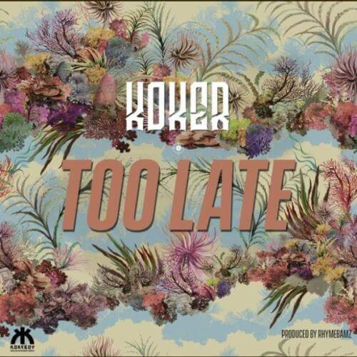 "Download Mp3: Koker – ""Too Late"""