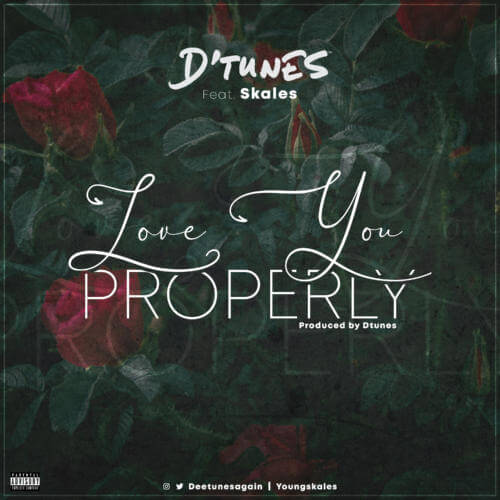 """Download Mp3: D'Tunes x Skales – """"Love You Properly"""""""