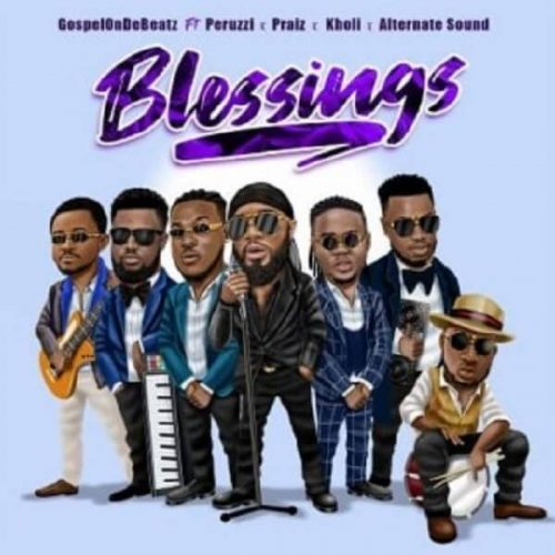 "[Video] GospelOnDeBeatz – ""Blessings"" ft. Peruzzi x Praiz x Kholi x Alternate Sound"