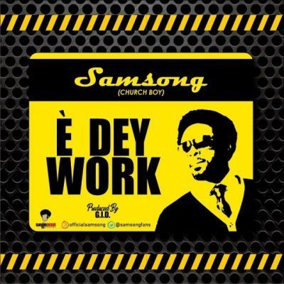 [Music] Samsong – E Dey Work