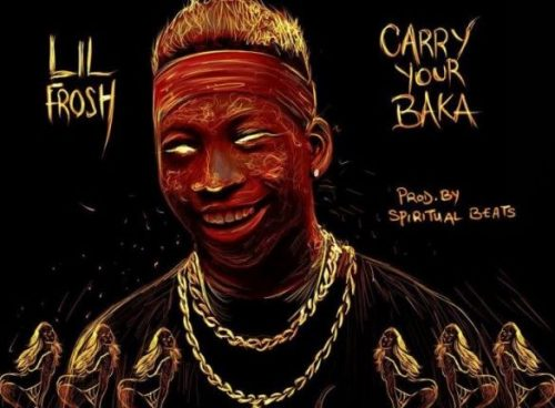 "New Music: Lil Frosh – ""Carry Ur Baka"" (Prod. By Spiritual)"
