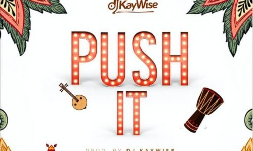 MUSIC: DJ Kaywise – Push It