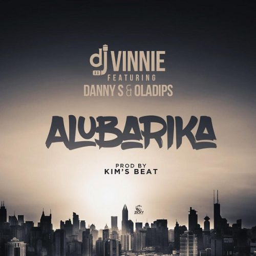 MP3 : DJ VINNIE FT. DANNY S & OLADIPS – ALUBARIKA